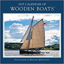 wooden boat wall 2017 calendar of wooden boats benjamin mendlowitz 9780991397228