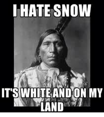 Hate Snow Meme - i hate snow its white and on my land snow meme on me me