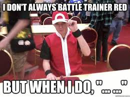 Pokemon Trainer Red Meme - i don t always battle trainer red but when i do the