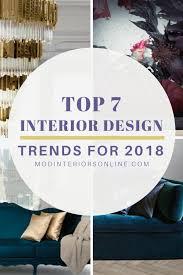 interior design trends 2018 top interior design top home decor trends ideas for 2018