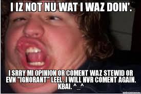Use Mene - use this meme if you say something stupid online i iz not nu