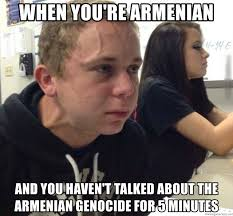 Armenian Memes - when you re armenian and you haven t talked about the armenian