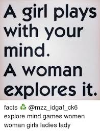 Mind Games Meme - a girl plays with your mind a woman explores it facts explore
