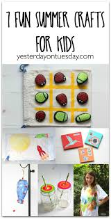 7 fun summer crafts for kids yesterday on tuesday