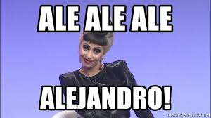Lady Gaga Meme - ale ale ale alejandro lady gaga meme generator