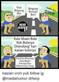 Meme Herp - gue bingung bingung kenapa bro bro meme herp kalo maen bola kok