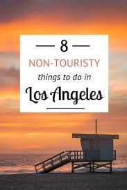8 non touristy things to do in los angeles things to do in