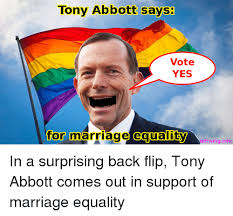Marriage Equality Memes - tony abbott says vote yes for marriage equality leftwinginfo