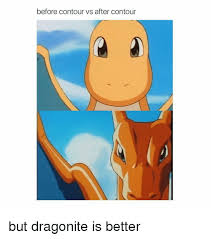 Dragonite Meme - before contour vs after contour but dragonite is better funny