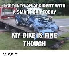 Bike Crash Meme - iegotinto an accident with e a smart car today my bike is fine