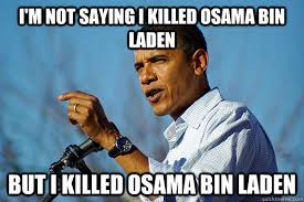 Obama Bin Laden Meme - i m not saying i killed osama bin laden but i killed osama bin laden