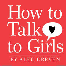 how to how to talk to girls alec greven hardcover