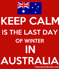 keep calm is the last day of winter in australia keep calm and