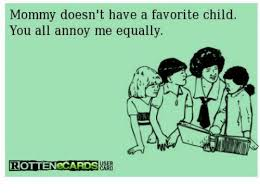 Favorite Child Meme - mommy doesn t have a favorite child you all annoy me equally rotten