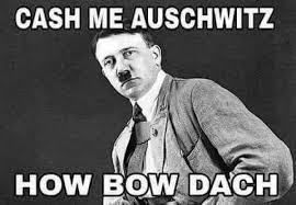 Hitler Memes - dopl3r com memes cash me auschwitz how bow dach stylished as