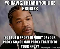 Proxy Meme - yo dawg i heard you like proxies so i put a proxy in front of