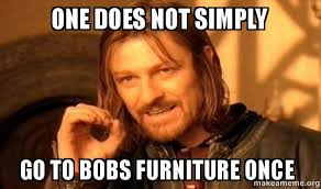 Bobs Meme - one does not simply go to bobs furniture once one does not