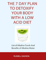 the 7 day plan to detoxify your body with a low acid diet list of
