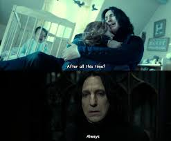 Snape Always Meme - harry potter after all this time always severus snape lily