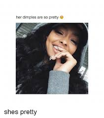 Pretty Girl Meme - her dimples are so pretty shes pretty girl meme on sizzle