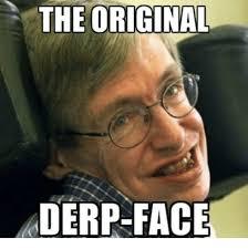 Meme Faces Original Pictures - the original derp face face meme on me me