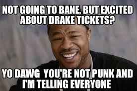 Bane Meme Internet - meme creator not going to bane but excited about drake tickets