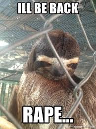 Sloth Meme Generator - ill be back rape rape face sloth meme generator