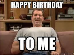 Al Bundy Memes - happy birthday to me al bundy birthday meme generator