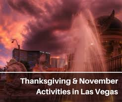 thanksgiving in las vegas 2017 things to do in november more