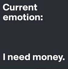 I Need Money Meme - current emotion i need money