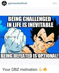 Dbz Gym Memes - 16m gymmemes official being challenged in life isinevitable veget