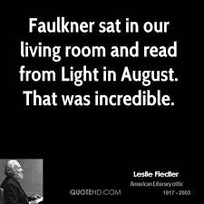 faulkner light in august leslie fiedler quotes quotehd