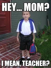 Memes Mean - hey mom i mean teacher elementary school freshman quickmeme