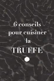 cuisiner truffe 6 conseils pour cuisiner la truffe edélices