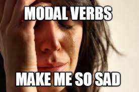 Create A Meme Online - meme creator modal verbs make me so sad