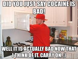 Meme Generator Scumbag Steve - did you just say cocaine is bad well it is actually bad now that i
