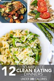 12 thirty minute clean eating dinners under 380 calories clean