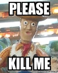 Kill Me Meme - meme personalizado please kill me 1129619