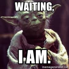 Waiting Memes - waiting i am yoda star wars meme generator