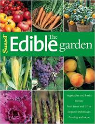 the edible the edible garden sunset editors of sunset books 9780376031709
