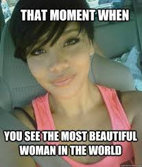 Beautiful Woman Meme - that moment when you see the most beautiful woman in the world