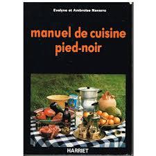 cuisine pied noir manuel de cuisine pied noir evelyne et ambroise navarro