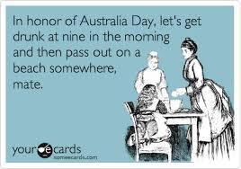 Australia Meme - in honor of australia day let s get drunk at nine in the morning