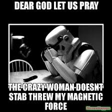 Dear God Meme - dear god let us pray the crazy woman doesnt stab threw my magnetic