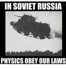 In Soviet Russia Meme - in soviet russia physics obey our laws meme on me me