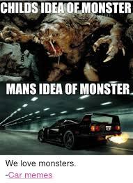 Monster Meme - childs ideaofmonster mans idea of monster we love monsters car