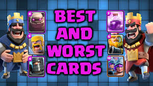 clash royale best and worst cards in clash royale what cards