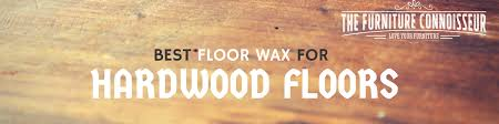best floor wax for hardwood floors furniture wax the