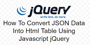 convert json to html table how to convert json data into html table using javascript jquery