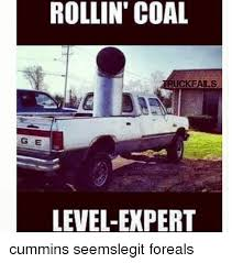 Cummins Meme - rollin coal uckfals g e level expert cummins seemslegit foreals